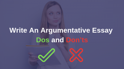 Write An Argumentative Essay: Dos and Don'ts